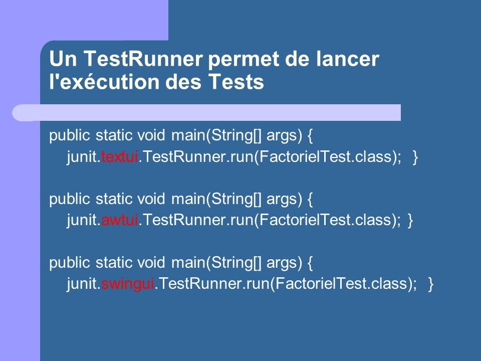 Un TestRunner permet de lancer l exécution des Tests