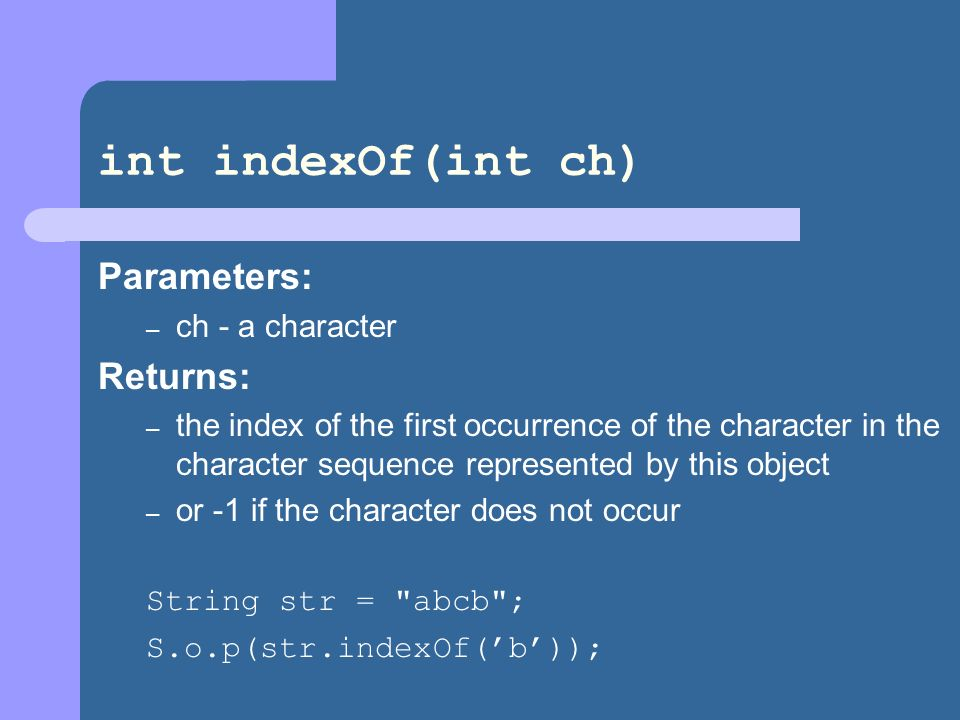 int indexOf(int ch) Parameters: Returns: ch - a character