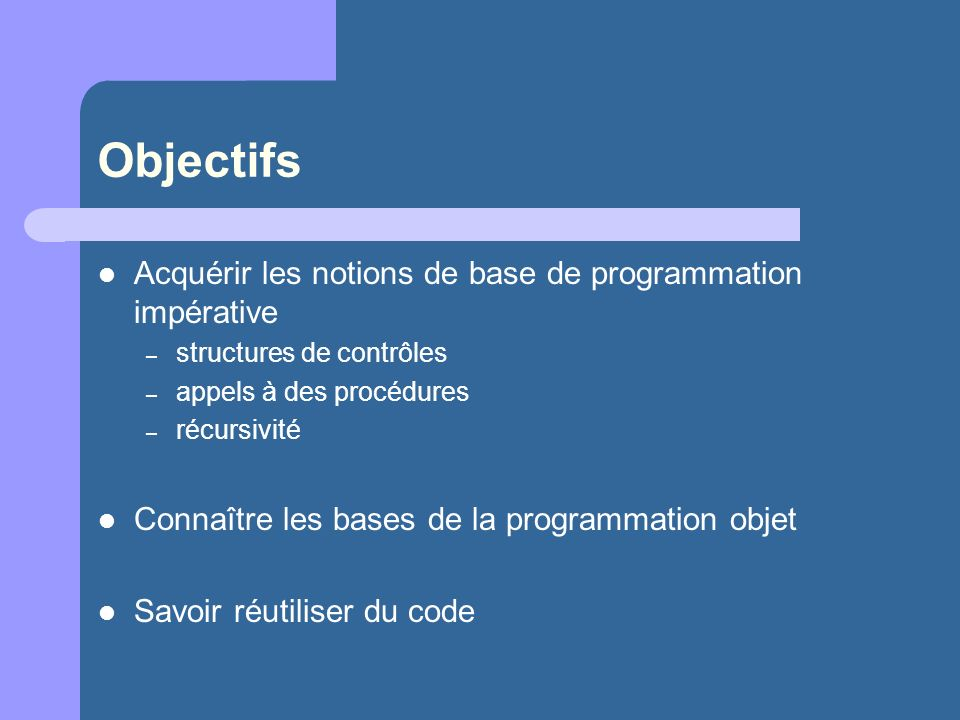 Objectifs Acquérir les notions de base de programmation impérative