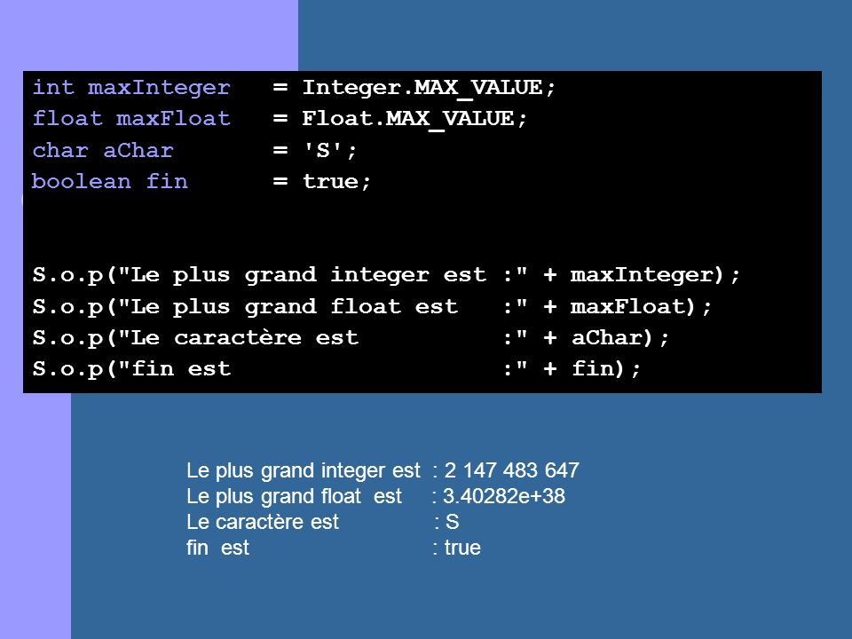 int maxInteger = Integer.MAX_VALUE; float maxFloat = Float.MAX_VALUE;