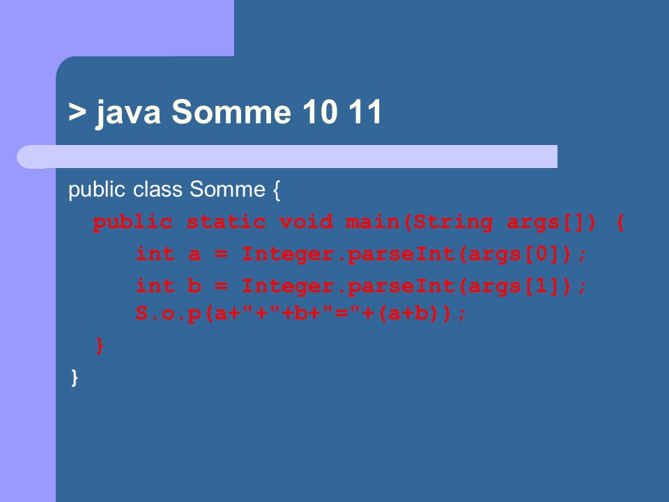 > java Somme 10 11 public class Somme {