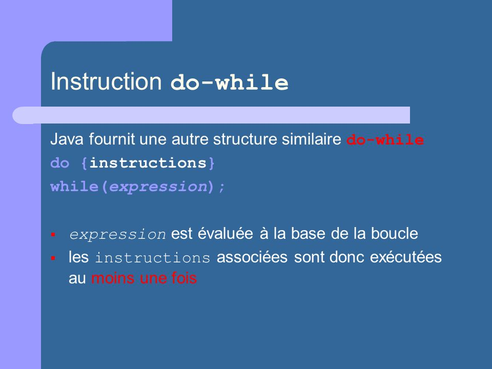 Instruction do-while Java fournit une autre structure similaire do-while. do {instructions} while(expression);