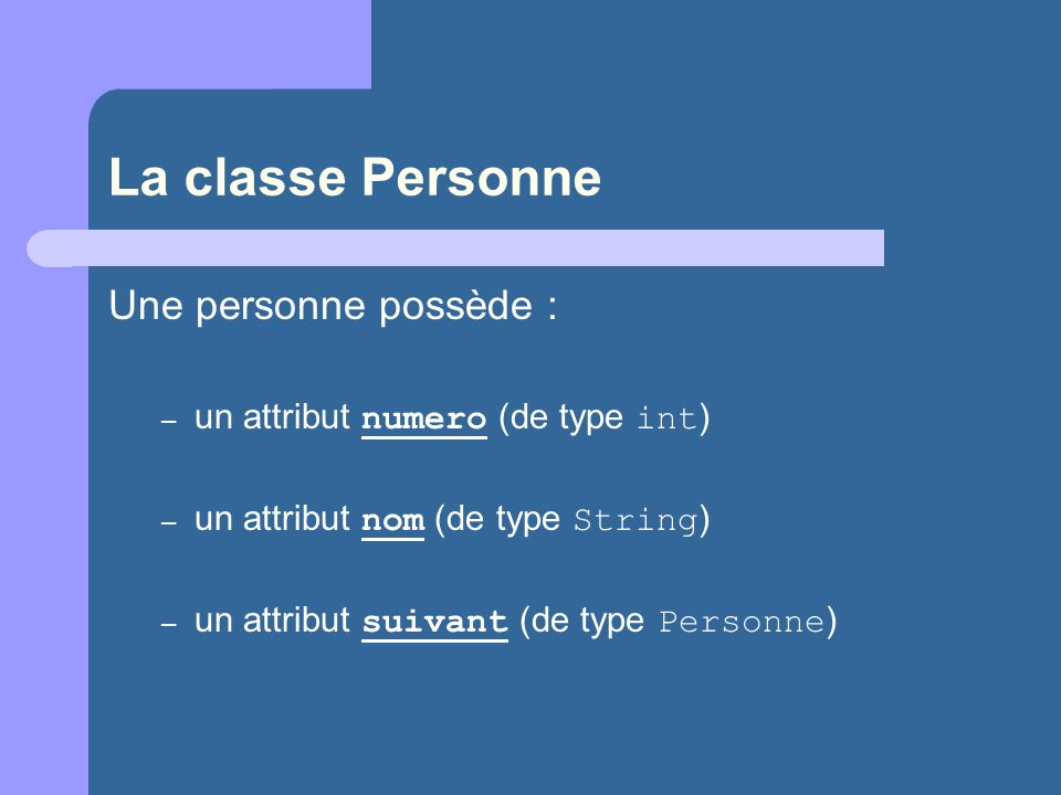 La classe Personne Une personne possède :