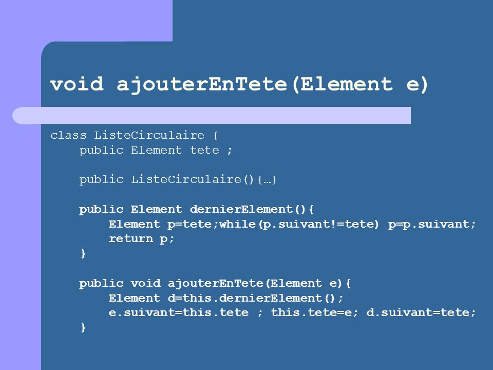 void ajouterEnTete(Element e)