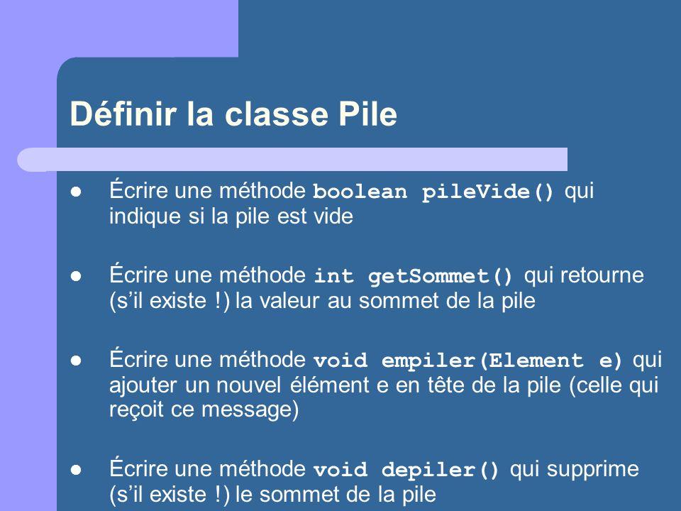 Définir la classe Pile Écrire une méthode boolean pileVide() qui indique si la pile est vide.