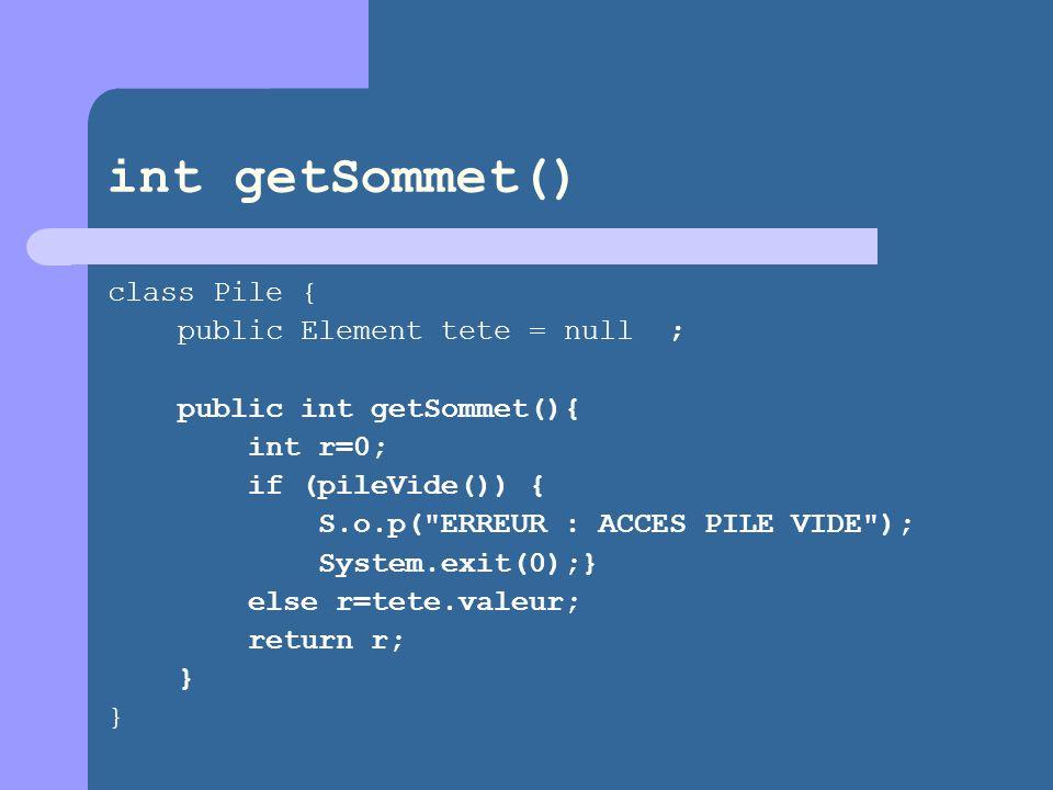 int getSommet() class Pile { public Element tete = null ;