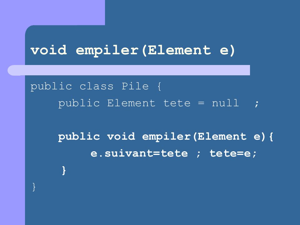 void empiler(Element e)
