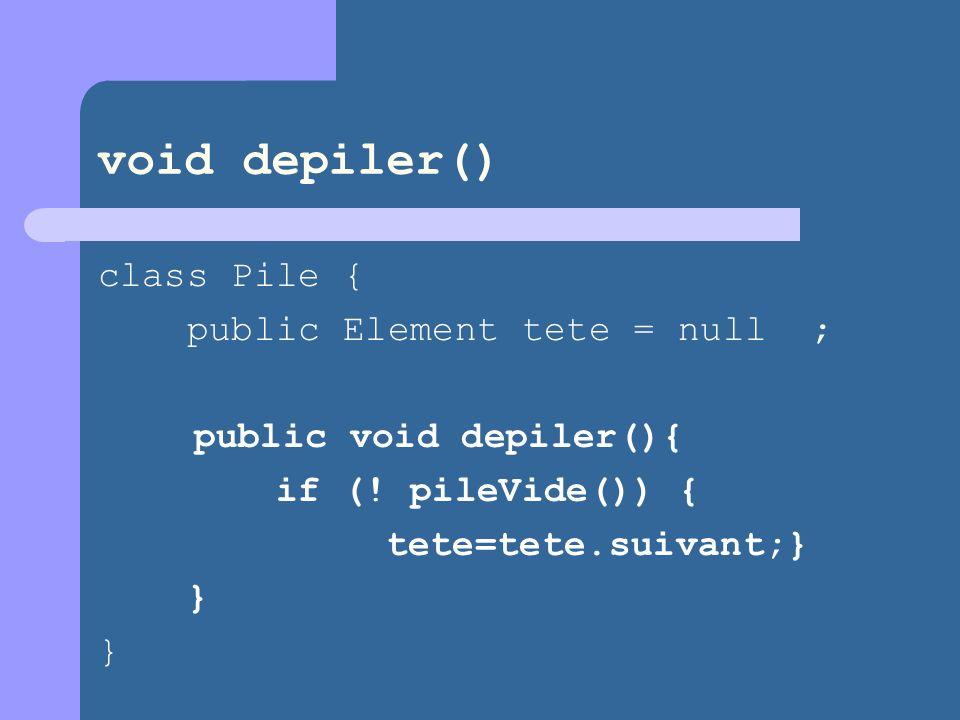 void depiler() class Pile { public Element tete = null ;