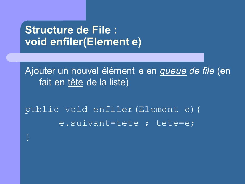 Structure de File : void enfiler(Element e)
