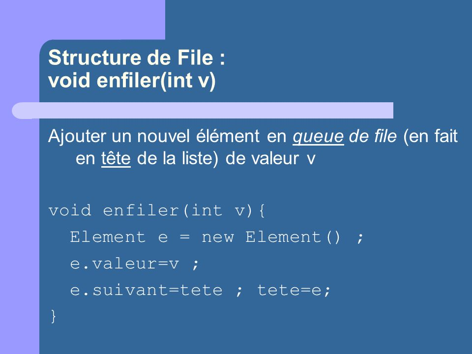 Structure de File : void enfiler(int v)