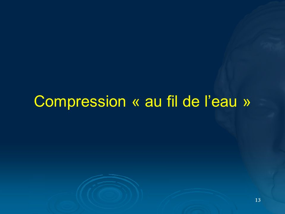 Compression « au fil de l'eau »