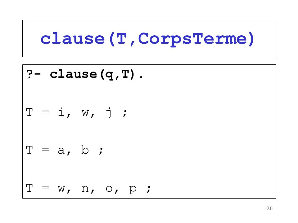 clause(T,CorpsTerme) - clause(q,T). T = i, w, j ; T = a, b ;
