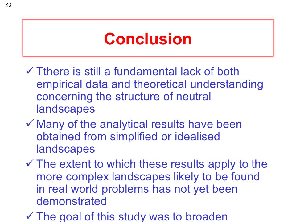 Conclusion Tthere is still a fundamental lack of both empirical data and theoretical understanding concerning the structure of neutral landscapes.