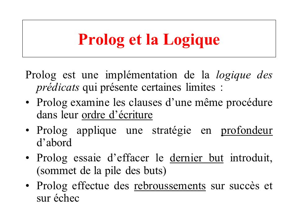 Prolog et la Logique Prolog est une implémentation de la logique des prédicats qui présente certaines limites :