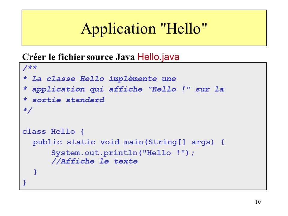 Application Hello Créer le fichier source Java Hello.java /**