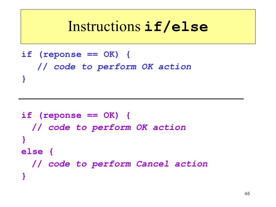 Instructions if/else if (reponse == OK) { // code to perform OK action