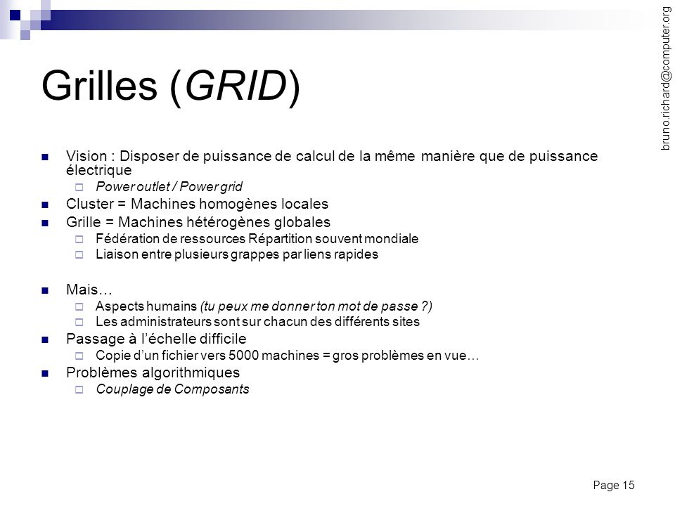 Grilles (GRID) bruno.richard@computer.org. Vision : Disposer de puissance de calcul de la même manière que de puissance électrique.