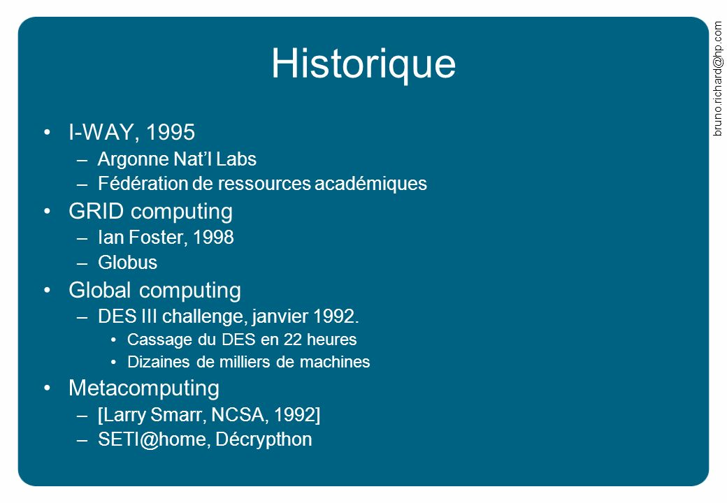 Historique I-WAY, 1995 GRID computing Global computing Metacomputing