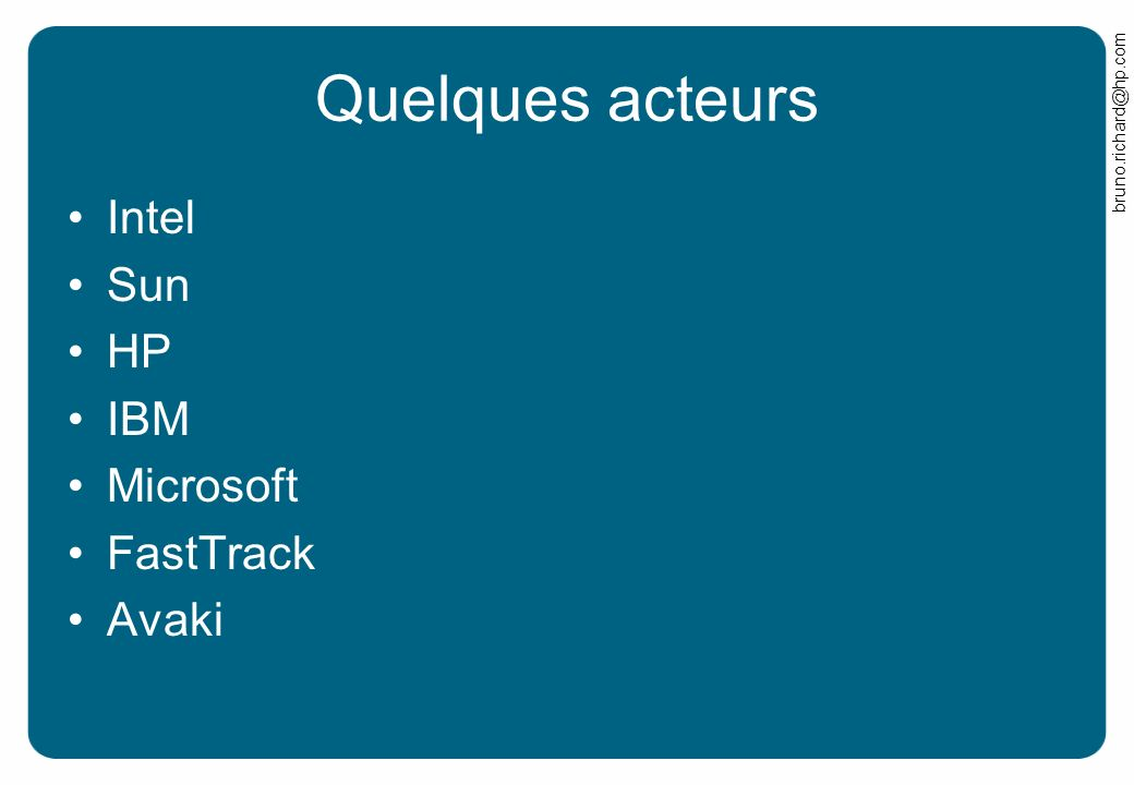 Quelques acteurs Intel Sun HP IBM Microsoft FastTrack Avaki