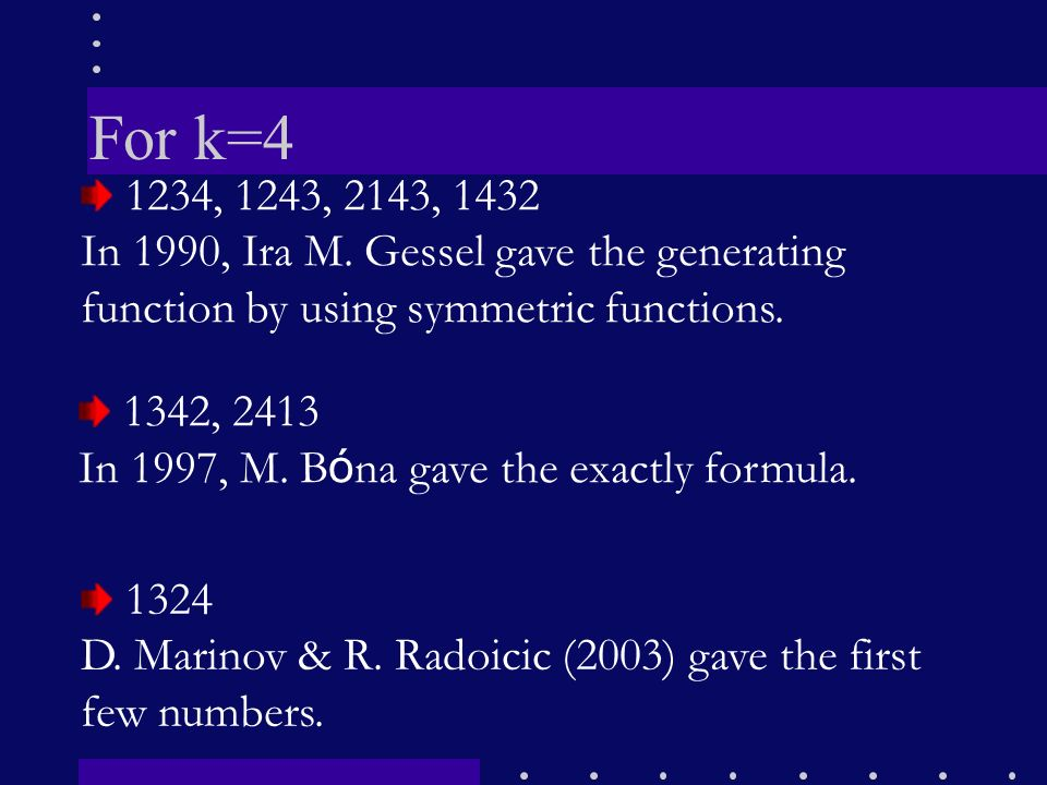 For k=4 1234, 1243, 2143, 1432. In 1990, Ira M. Gessel gave the generating function by using symmetric functions.