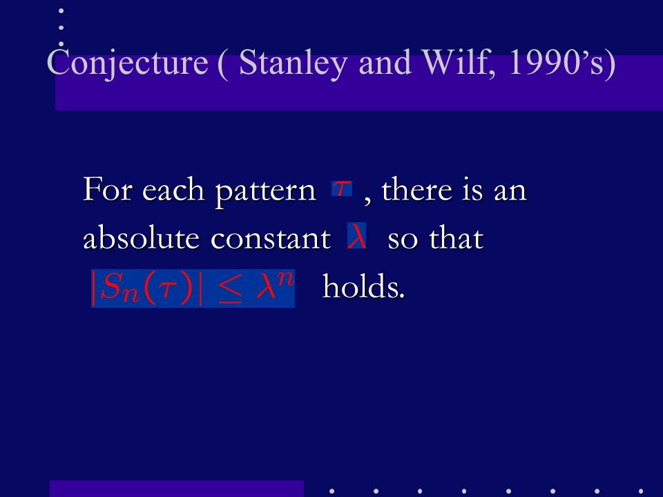 Conjecture ( Stanley and Wilf, 1990's)