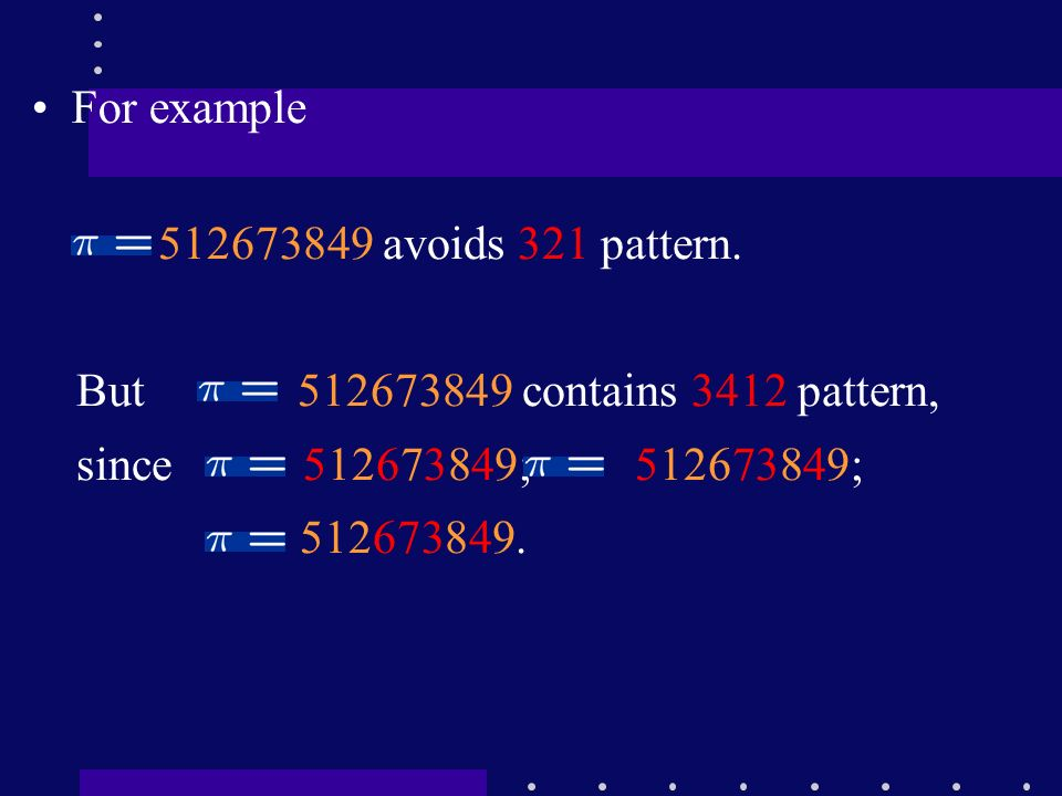 For example 512673849 avoids 321 pattern. But 512673849 contains 3412 pattern, since 512673849; 512673849;