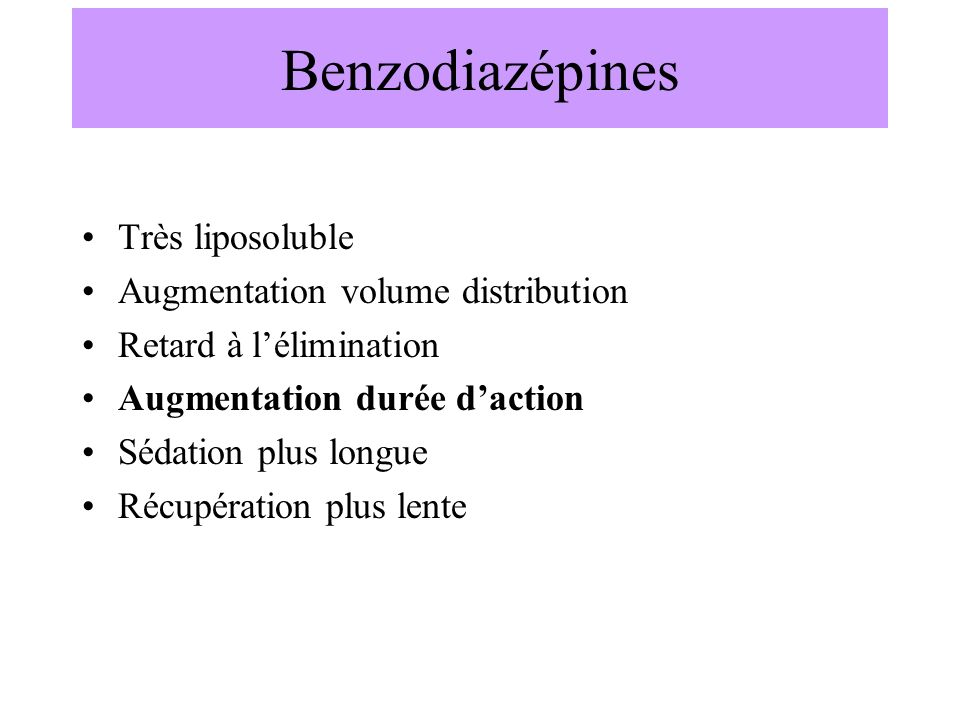 Benzodiazépines Très liposoluble Augmentation volume distribution