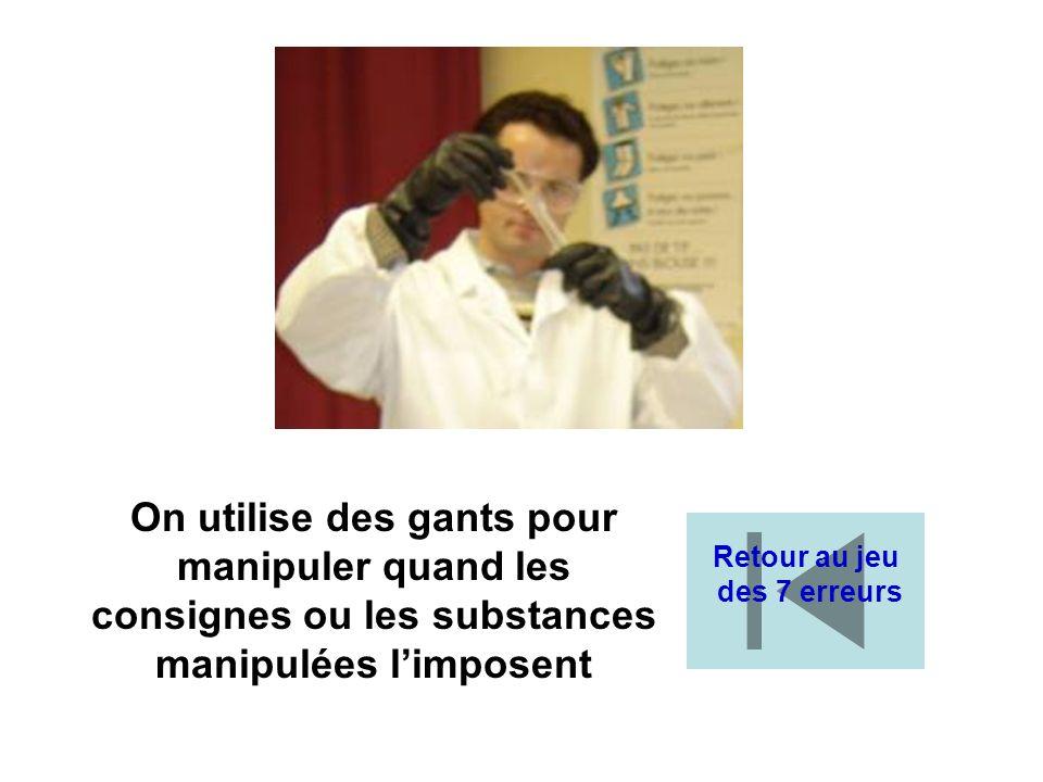 On utilise des gants pour manipuler quand les consignes ou les substances manipulées l'imposent