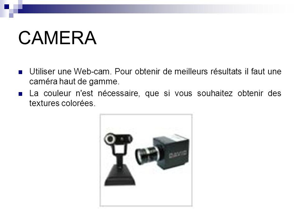 CAMERA Utiliser une Web-cam. Pour obtenir de meilleurs résultats il faut une caméra haut de gamme.