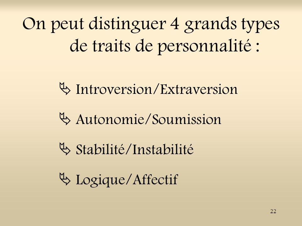 On peut distinguer 4 grands types de traits de personnalité :