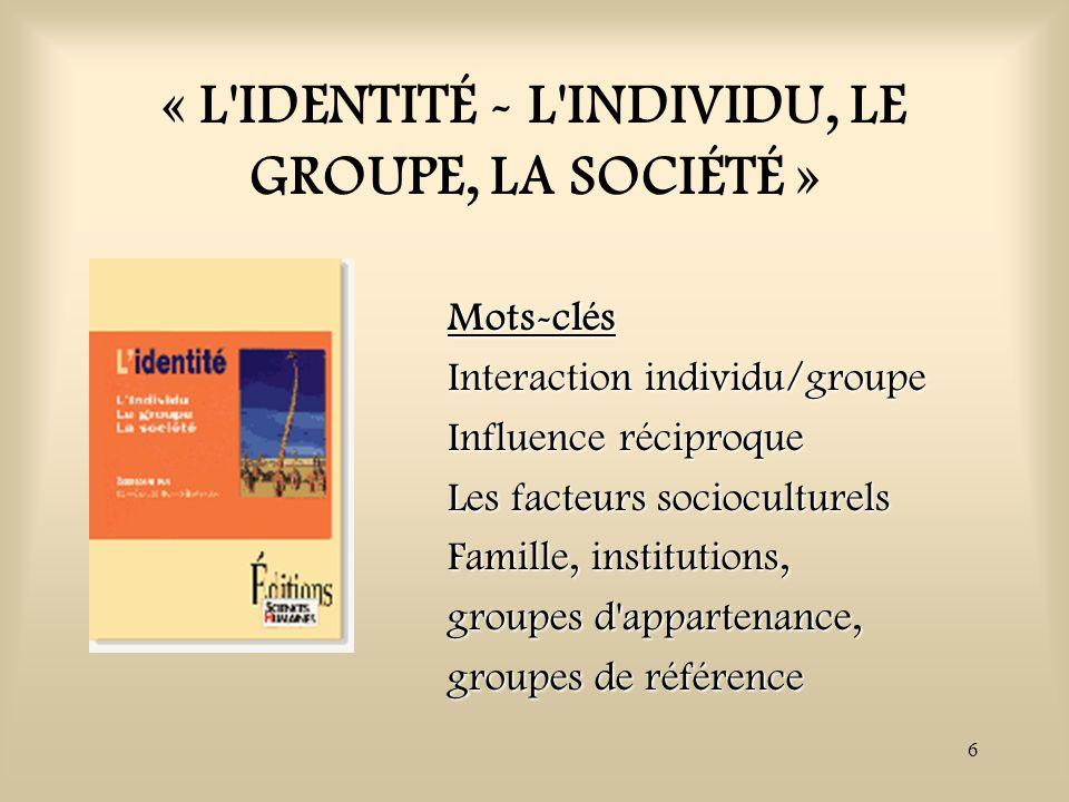 « L IDENTITÉ - L INDIVIDU, LE GROUPE, LA SOCIÉTÉ »