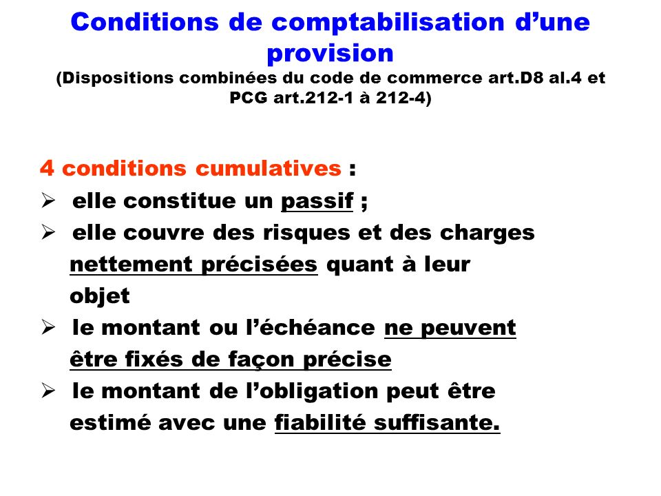 Conditions de comptabilisation d'une provision (Dispositions combinées du code de commerce art.D8 al.4 et PCG art.212-1 à 212-4)