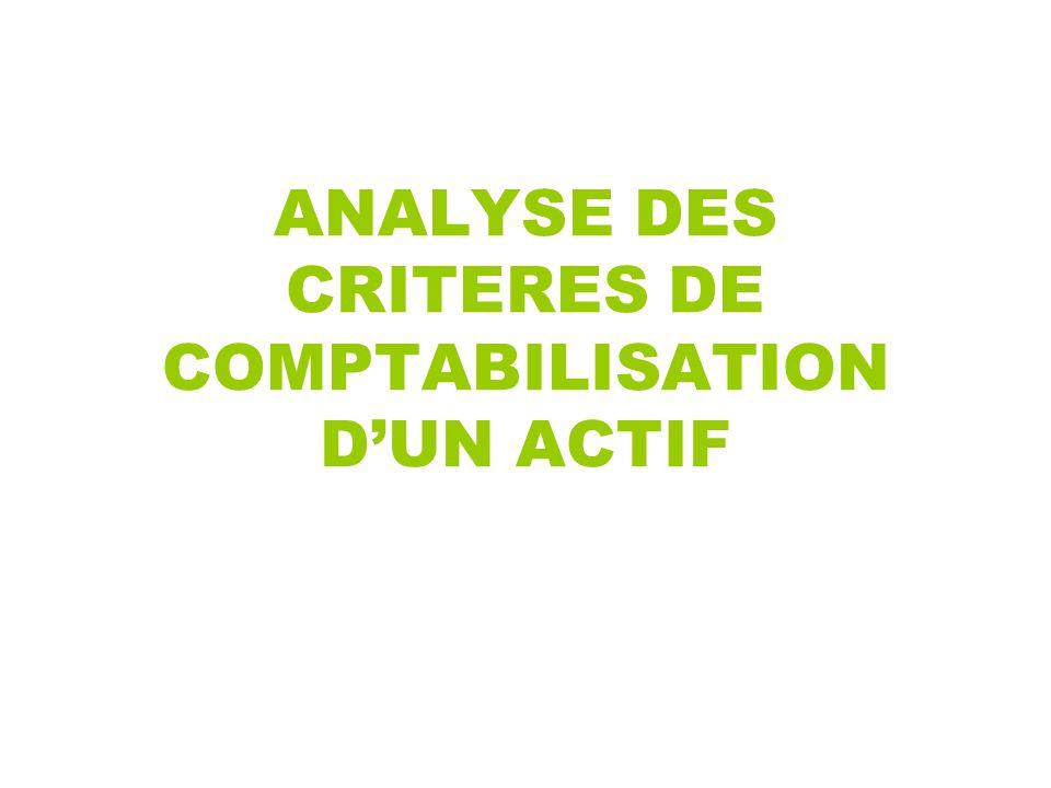 ANALYSE DES CRITERES DE COMPTABILISATION D'UN ACTIF