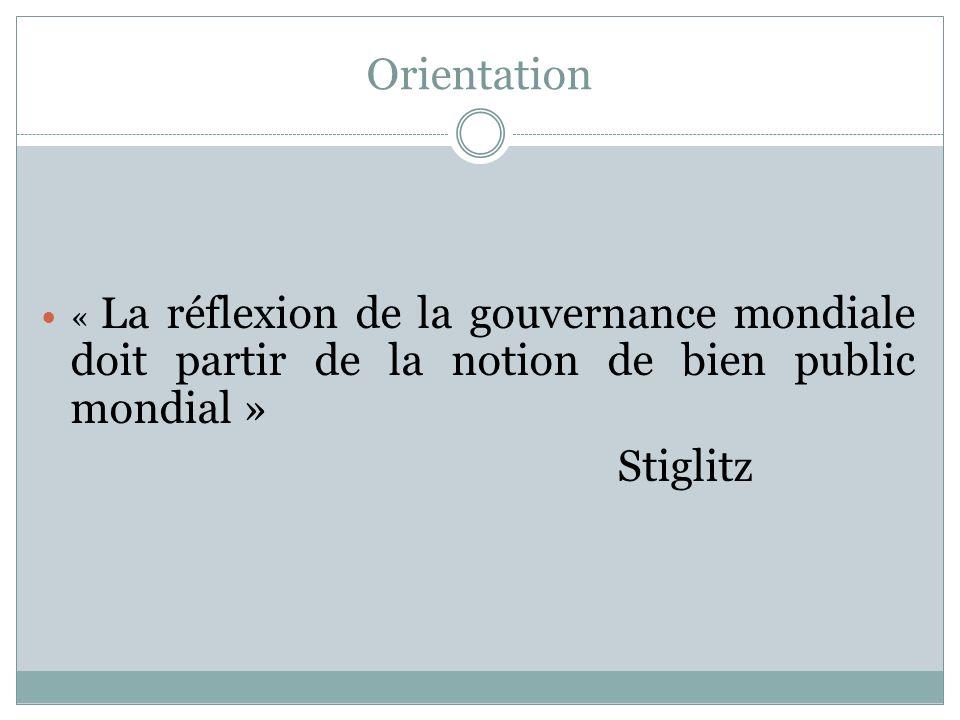 Orientation « La réflexion de la gouvernance mondiale doit partir de la notion de bien public mondial »