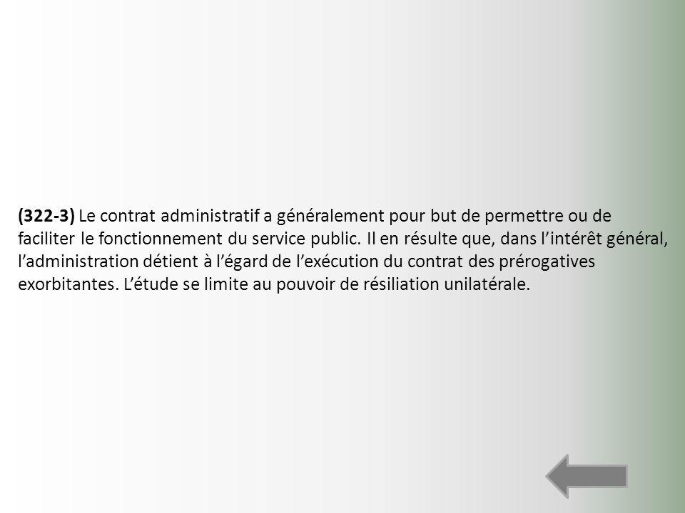 (322-3) Le contrat administratif a généralement pour but de permettre ou de faciliter le fonctionnement du service public.