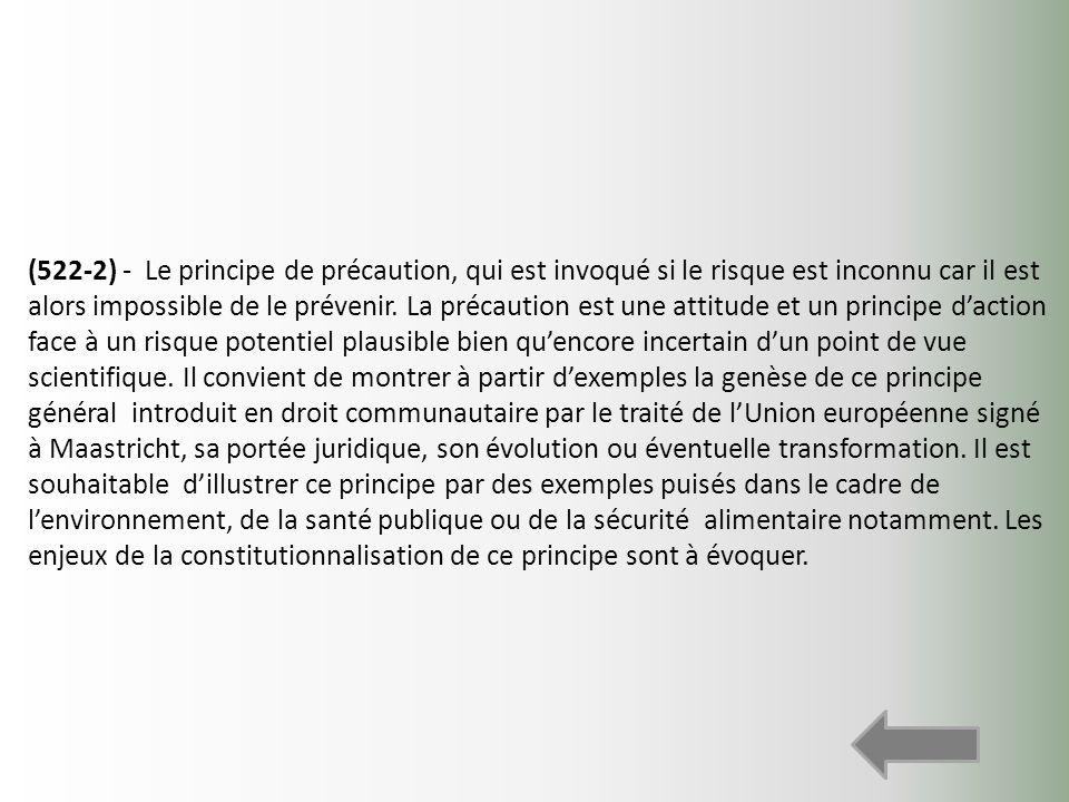 (522-2) - Le principe de précaution, qui est invoqué si le risque est inconnu car il est alors impossible de le prévenir.
