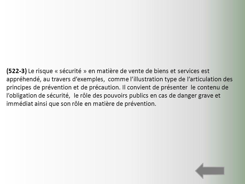 (522-3) Le risque « sécurité » en matière de vente de biens et services est appréhendé, au travers d'exemples, comme l'illustration type de l'articulation des principes de prévention et de précaution.