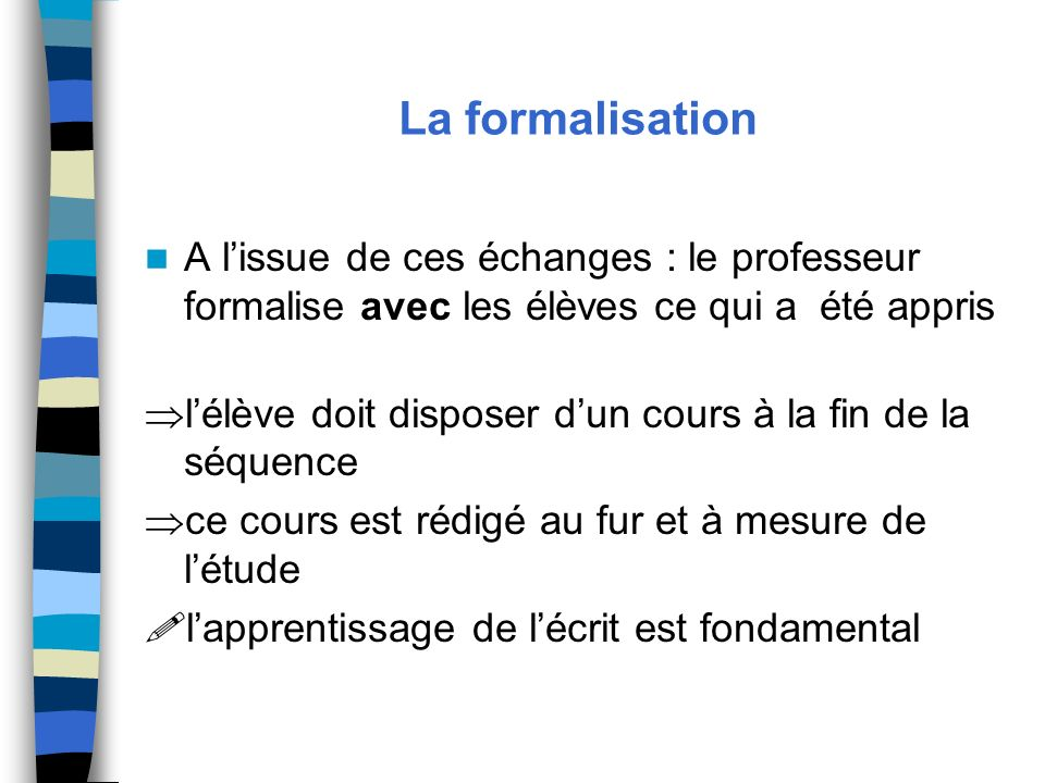 La formalisation A l'issue de ces échanges : le professeur formalise avec les élèves ce qui a été appris 