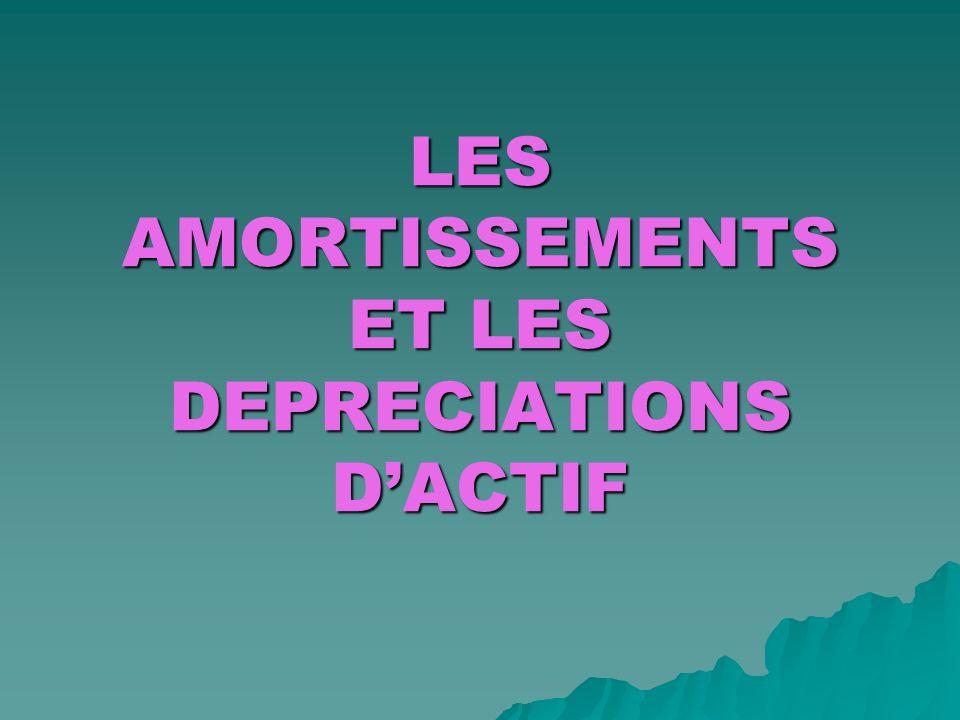 LES AMORTISSEMENTS ET LES DEPRECIATIONS D'ACTIF