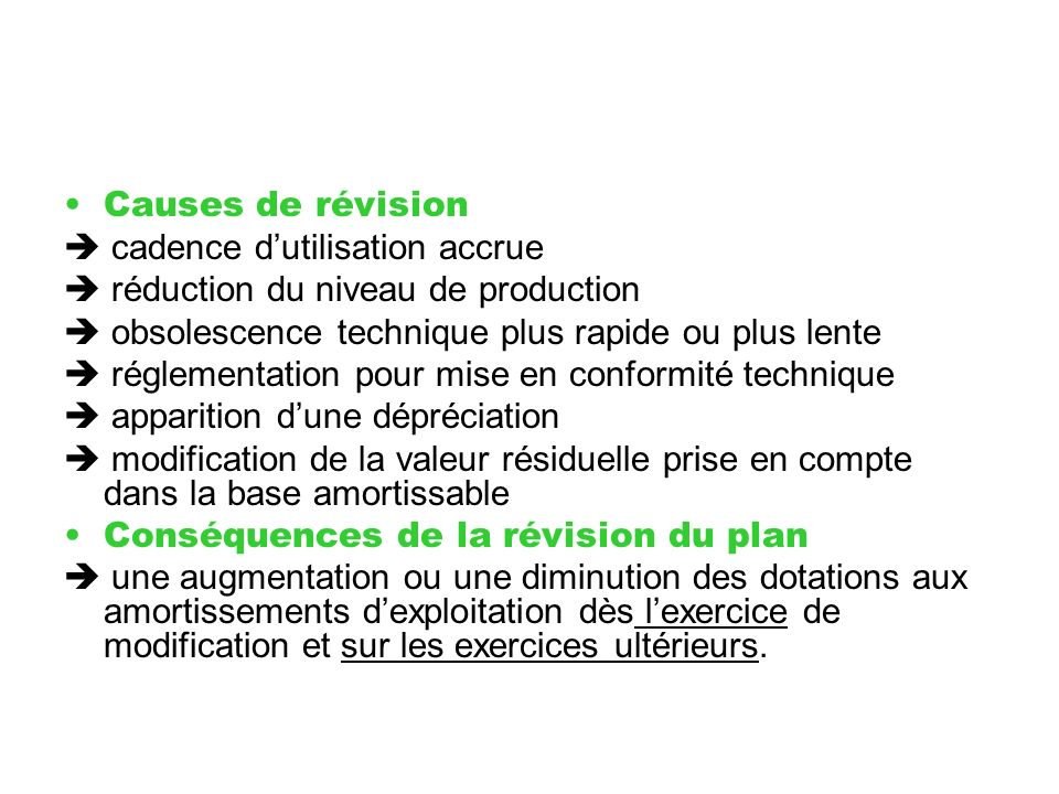 Causes de révision  cadence d'utilisation accrue.  réduction du niveau de production.  obsolescence technique plus rapide ou plus lente.