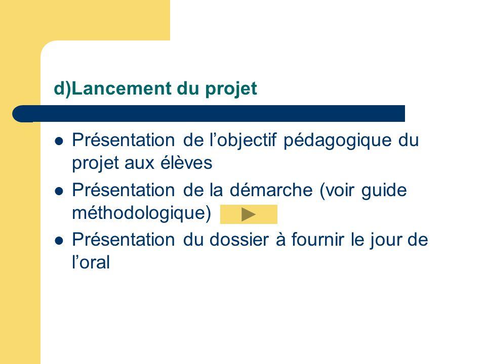 d)Lancement du projet Présentation de l'objectif pédagogique du projet aux élèves. Présentation de la démarche (voir guide méthodologique)