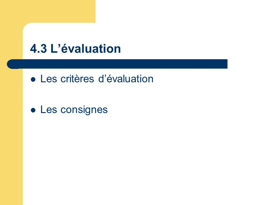 4.3 L'évaluation Les critères d'évaluation Les consignes