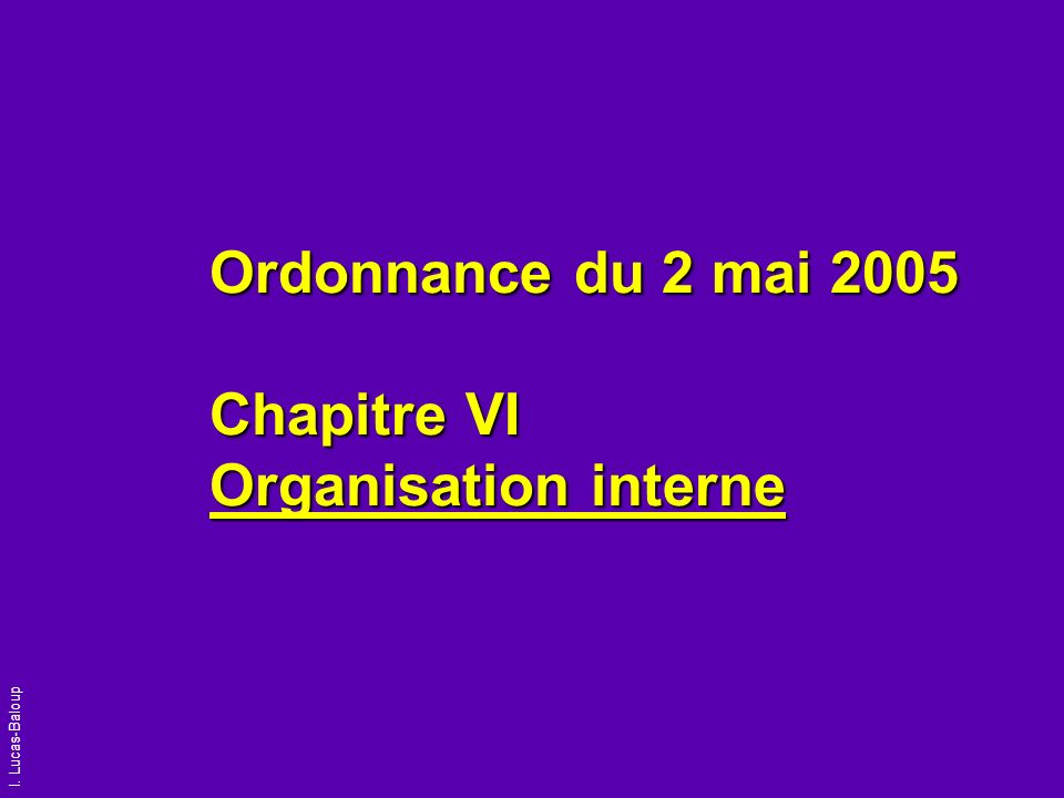Ordonnance du 2 mai 2005 Chapitre VI Organisation interne