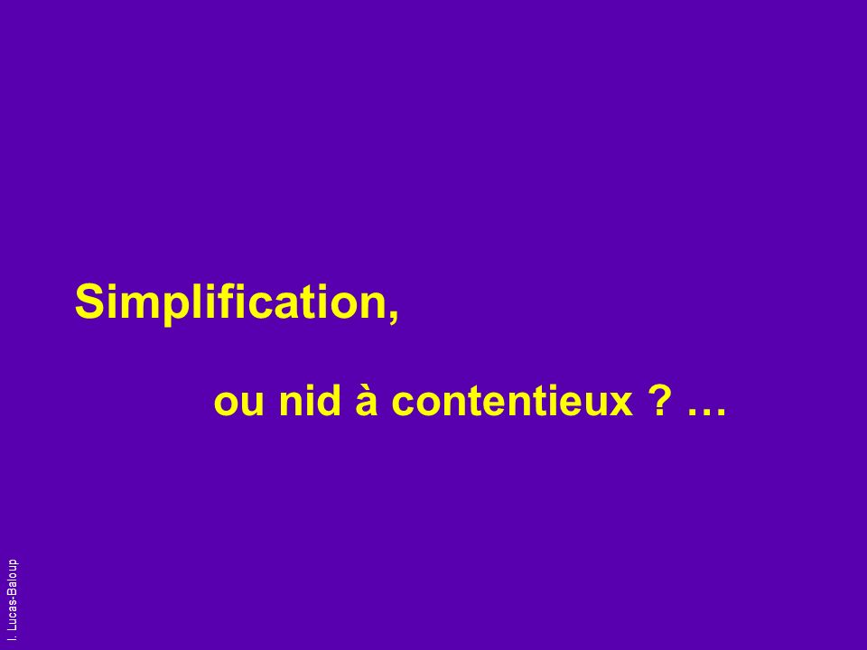 Simplification, ou nid à contentieux …