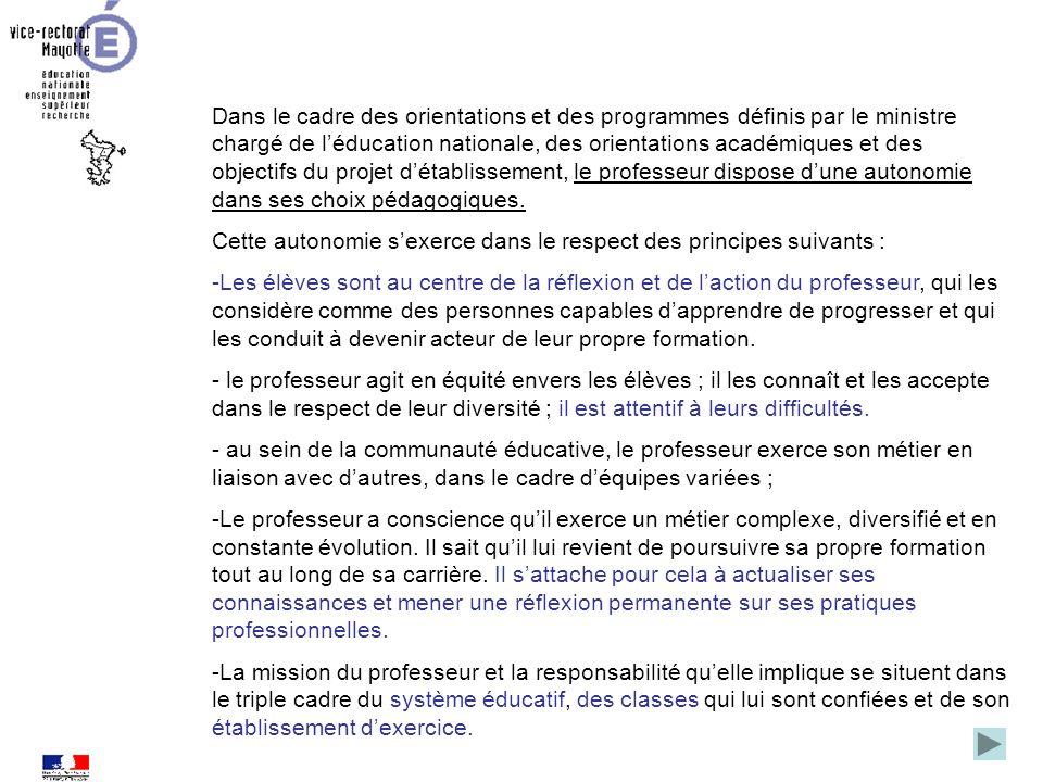 Dans le cadre des orientations et des programmes définis par le ministre chargé de l'éducation nationale, des orientations académiques et des objectifs du projet d'établissement, le professeur dispose d'une autonomie dans ses choix pédagogiques.