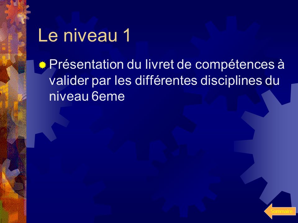 Le niveau 1Présentation du livret de compétences à valider par les différentes disciplines du niveau 6eme.