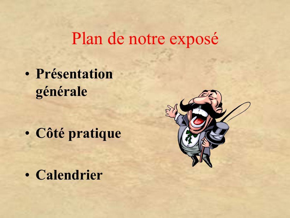Plan de notre exposé Présentation générale Côté pratique Calendrier