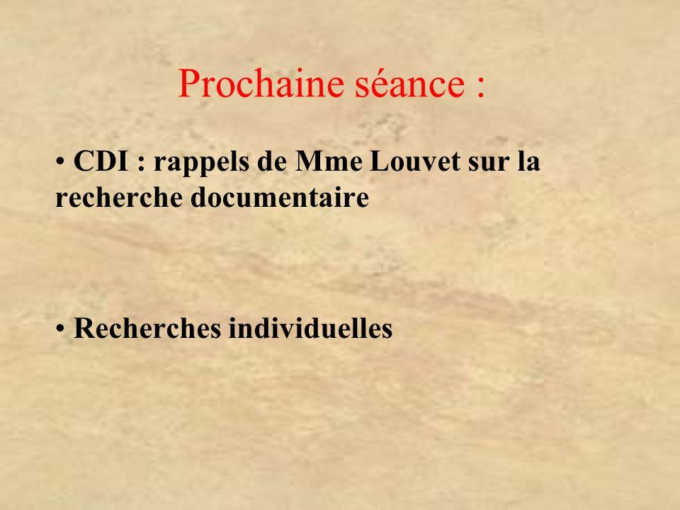 Prochaine séance : CDI : rappels de Mme Louvet sur la recherche documentaire.