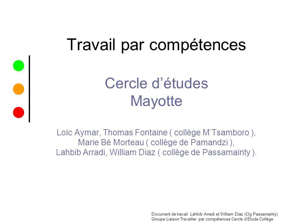 Travail par compétences Cercle d'études Mayotte Loïc Aymar, Thomas Fontaine ( collège M'Tsamboro ), Marie Bé Morteau ( collège de Pamandzi ), Lahbib Arradi, William Diaz ( collège de Passamainty ).