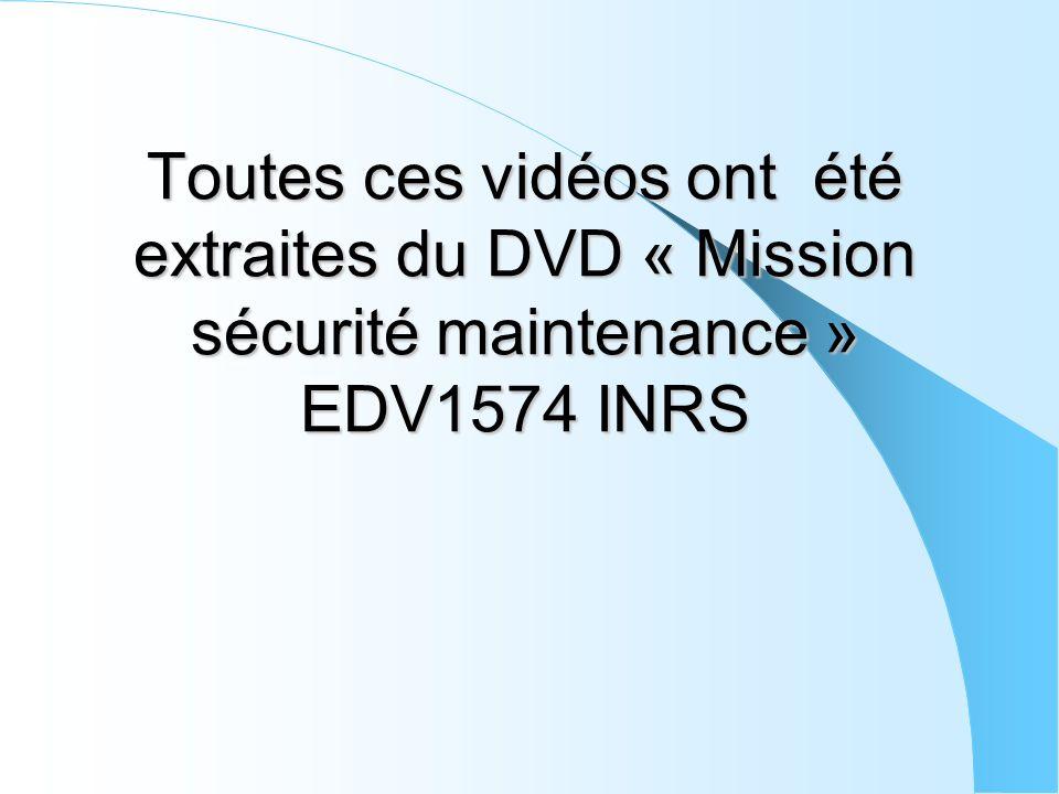 Toutes ces vidéos ont été extraites du DVD « Mission sécurité maintenance » EDV1574 INRS